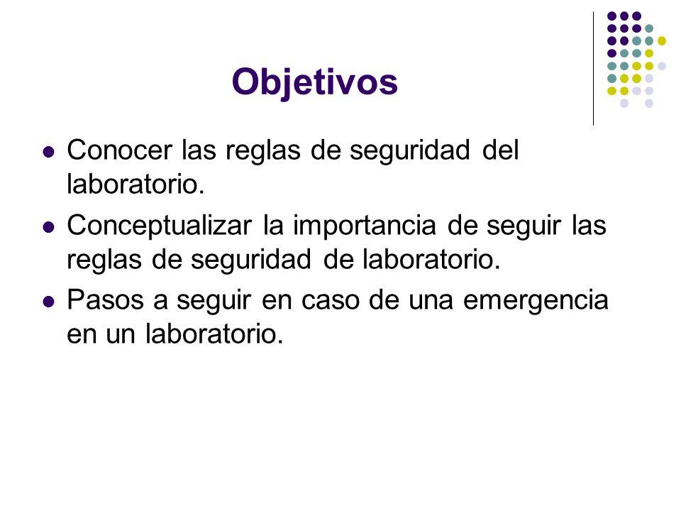 Objetivos Conocer las reglas de seguridad del laboratorio.