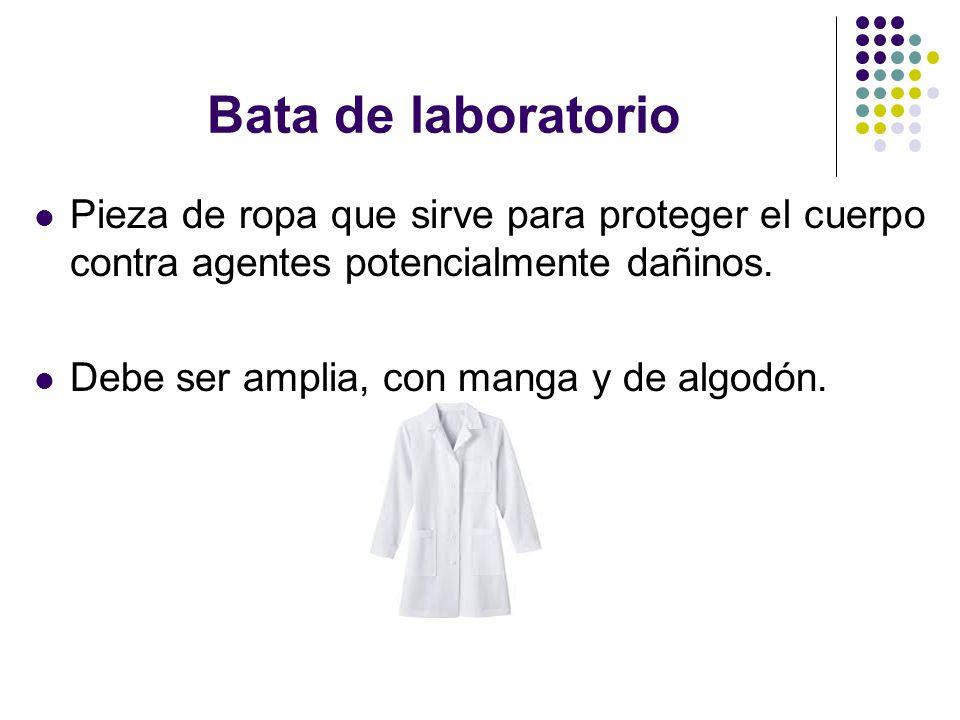 Bata de laboratorio Pieza de ropa que sirve para proteger el cuerpo contra agentes potencialmente dañinos.