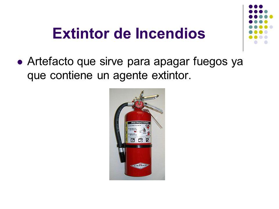 Extintor de Incendios Artefacto que sirve para apagar fuegos ya que contiene un agente extintor.