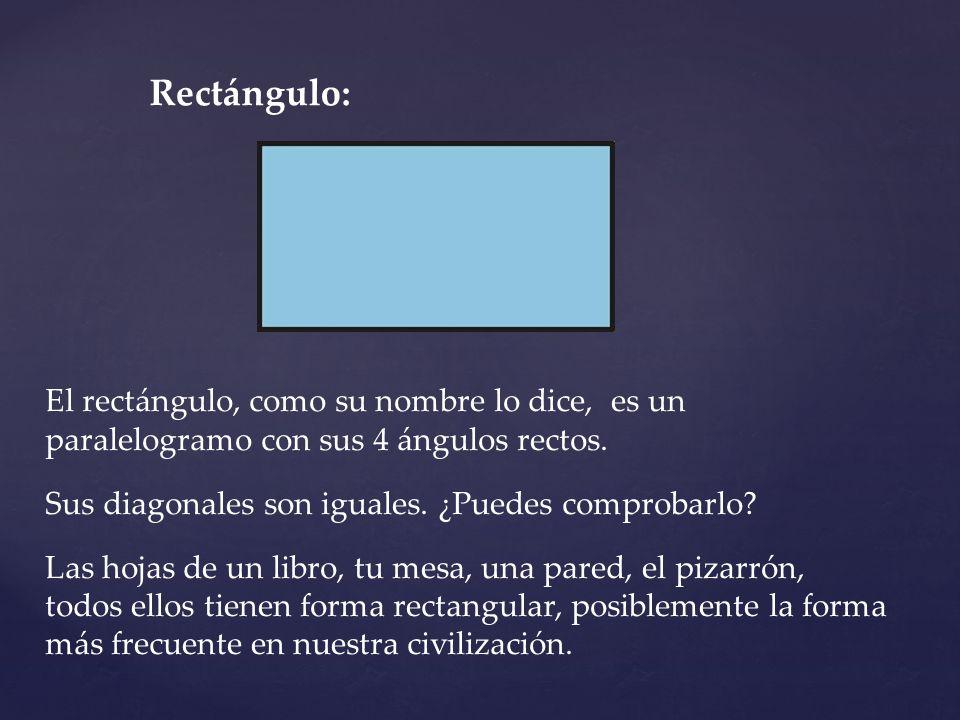Rectángulo: El rectángulo, como su nombre lo dice, es un paralelogramo con sus 4 ángulos rectos. Sus diagonales son iguales. ¿Puedes comprobarlo