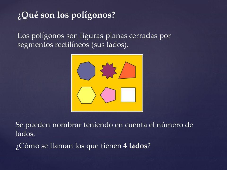 ¿Qué son los polígonos Los polígonos son figuras planas cerradas por segmentos rectilíneos (sus lados).