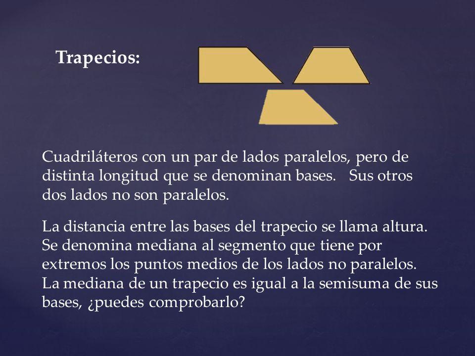 Trapecios: Cuadriláteros con un par de lados paralelos, pero de distinta longitud que se denominan bases. Sus otros dos lados no son paralelos.