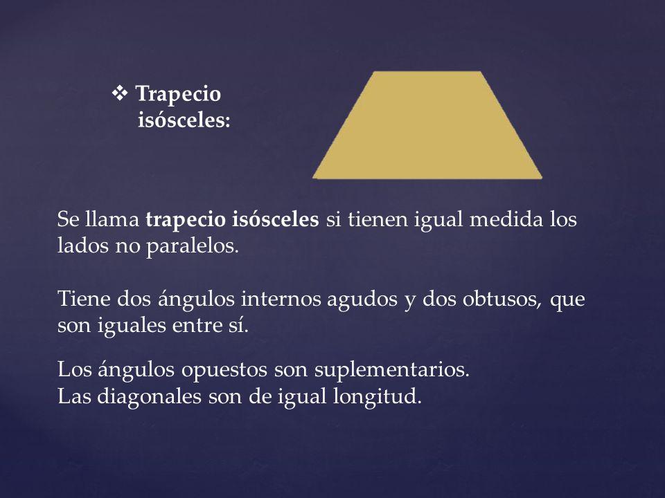 Trapecio isósceles: Se llama trapecio isósceles si tienen igual medida los lados no paralelos.