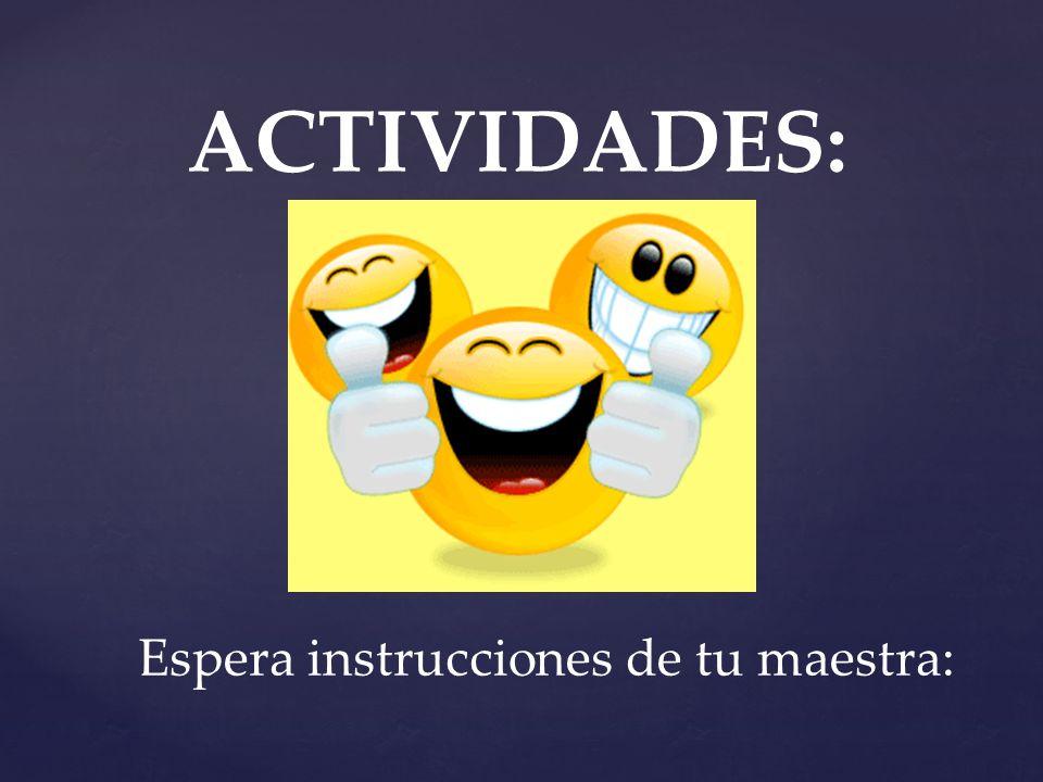 ACTIVIDADES: Espera instrucciones de tu maestra: