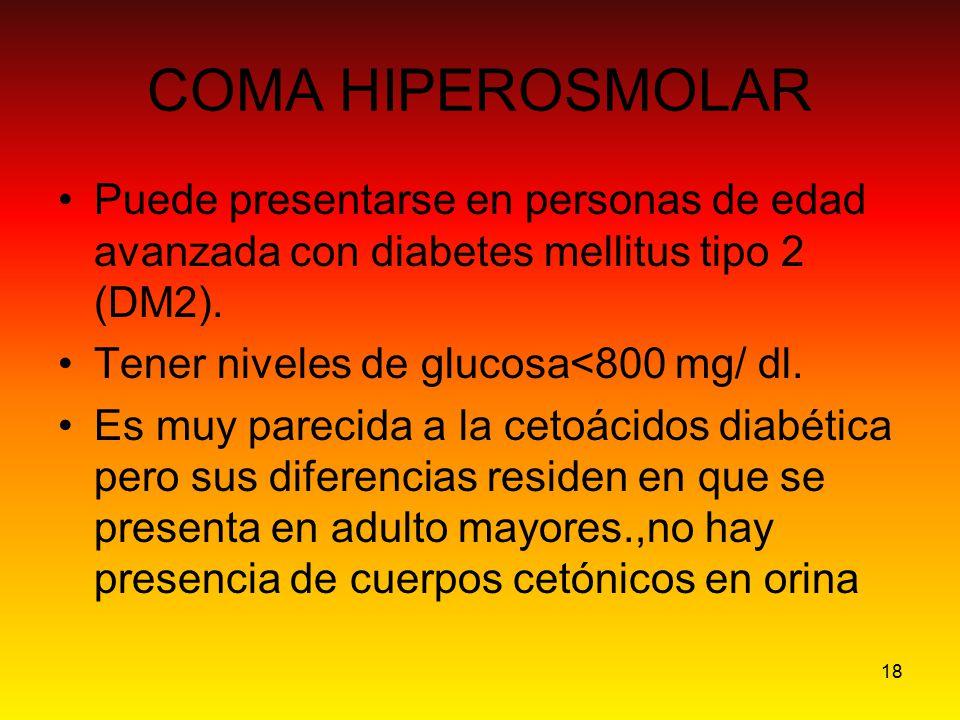 COMA HIPEROSMOLAR Puede presentarse en personas de edad avanzada con diabetes mellitus tipo 2 (DM2).