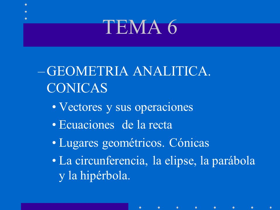 TEMA 6 GEOMETRIA ANALITICA. CONICAS Vectores y sus operaciones