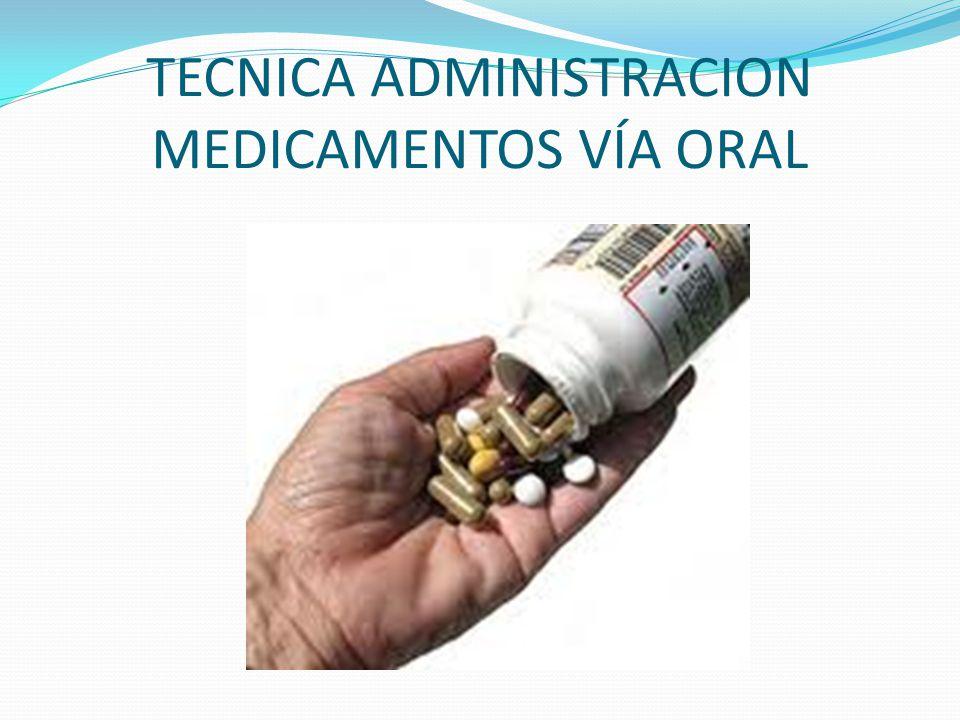 TECNICA ADMINISTRACION MEDICAMENTOS VÍA ORAL