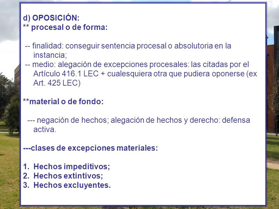 d) OPOSICIÓN: ** procesal o de forma: -- finalidad: conseguir sentencia procesal o absolutoria en la instancia;