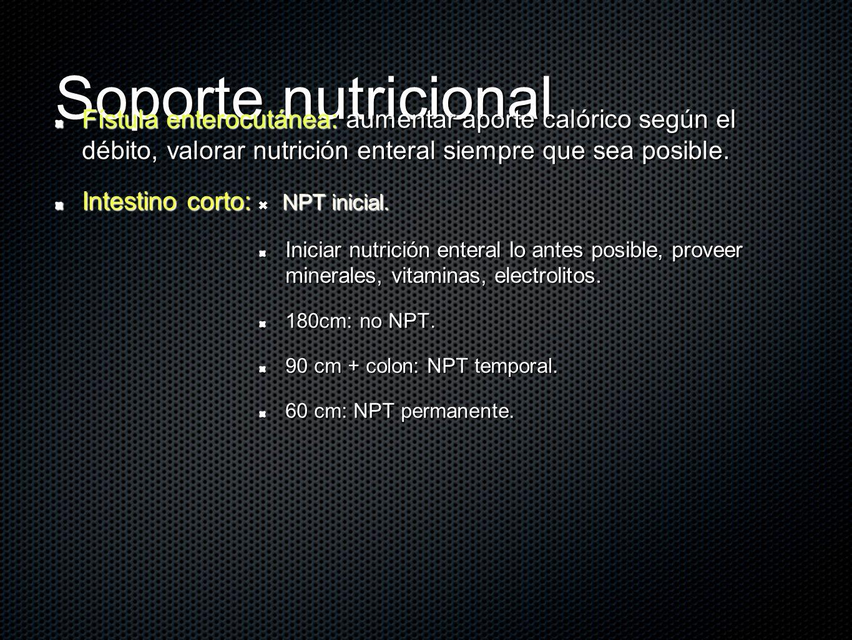 Soporte nutricional Fístula enterocutánea: aumentar aporte calórico según el débito, valorar nutrición enteral siempre que sea posible.