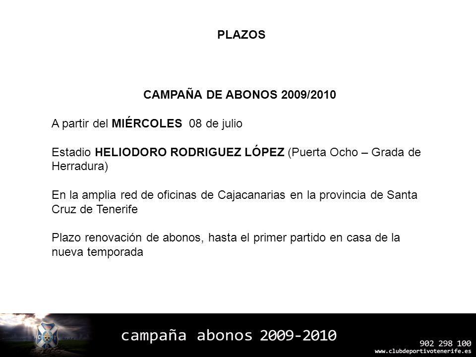 PLAZOS CAMPAÑA DE ABONOS 2009/2010. A partir del MIÉRCOLES 08 de julio. Estadio HELIODORO RODRIGUEZ LÓPEZ (Puerta Ocho – Grada de Herradura)
