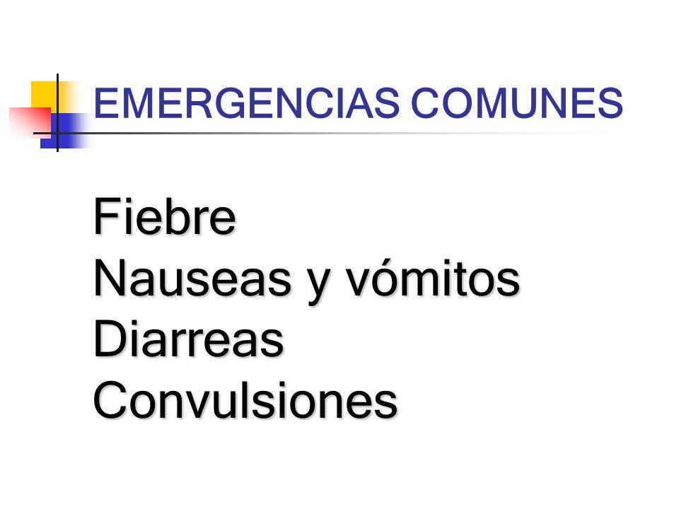 EMERGENCIAS COMUNES Fiebre Nauseas y vómitos Diarreas Convulsiones