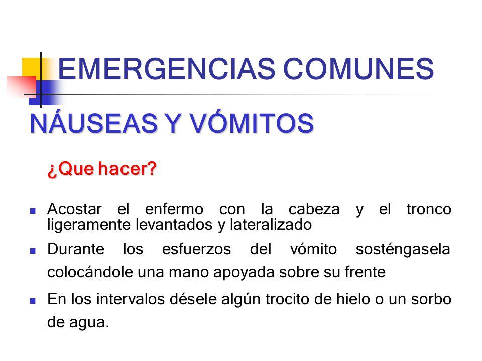 EMERGENCIAS COMUNES NÁUSEAS Y VÓMITOS ¿Que hacer