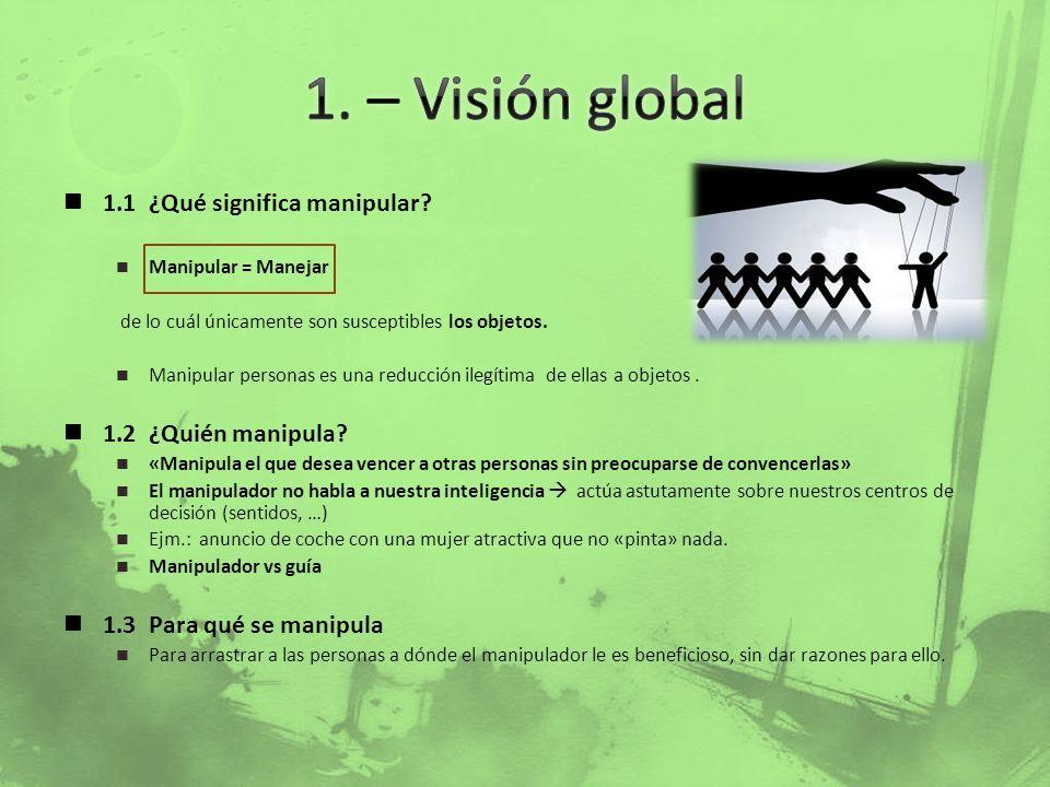 1. – Visión global 1.1 ¿Qué significa manipular 1.2 ¿Quién manipula
