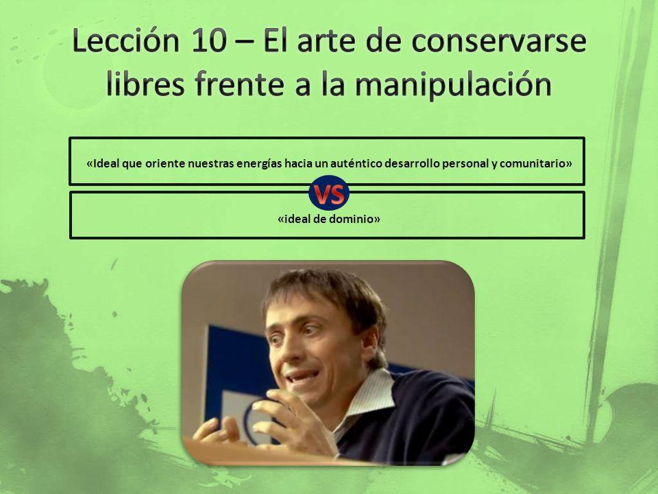 Lección 10 – El arte de conservarse libres frente a la manipulación