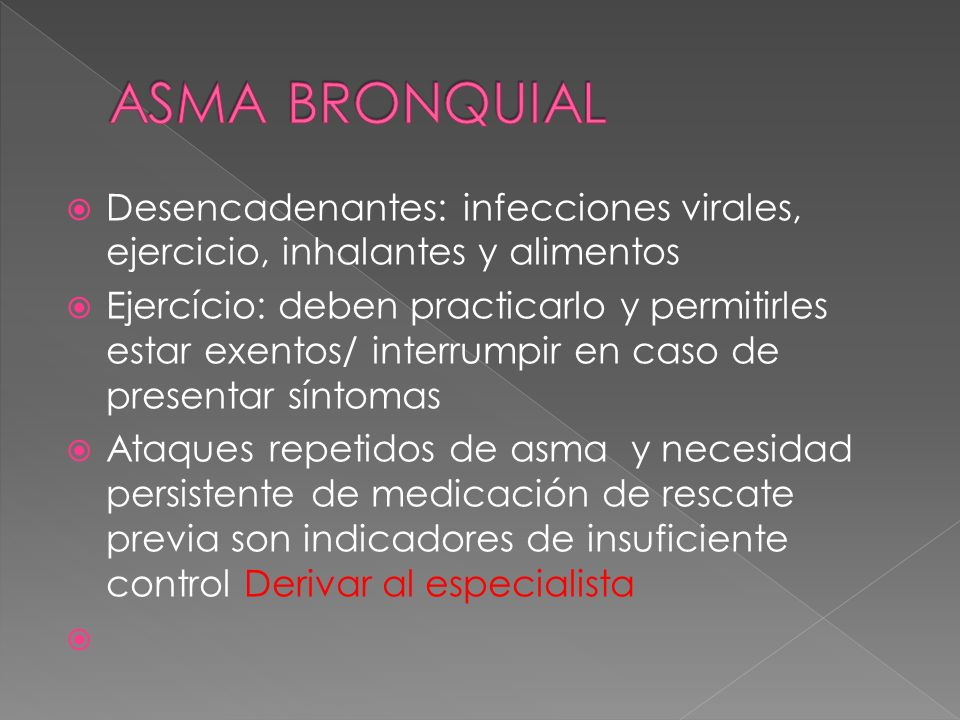 ASMA BRONQUIAL Desencadenantes: infecciones virales, ejercicio, inhalantes y alimentos.