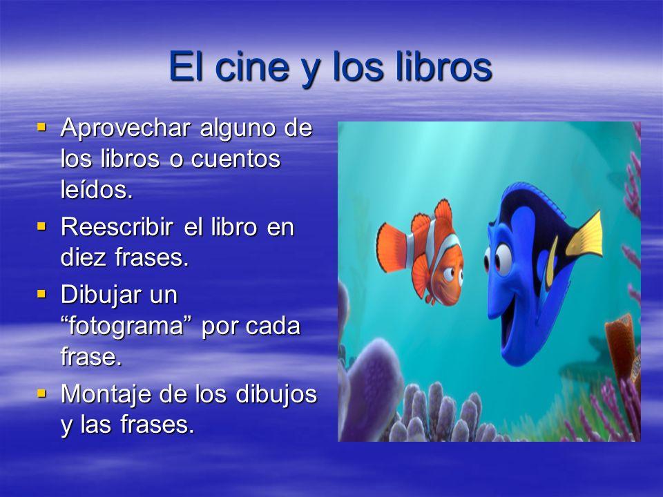 El cine y los libros Aprovechar alguno de los libros o cuentos leídos.