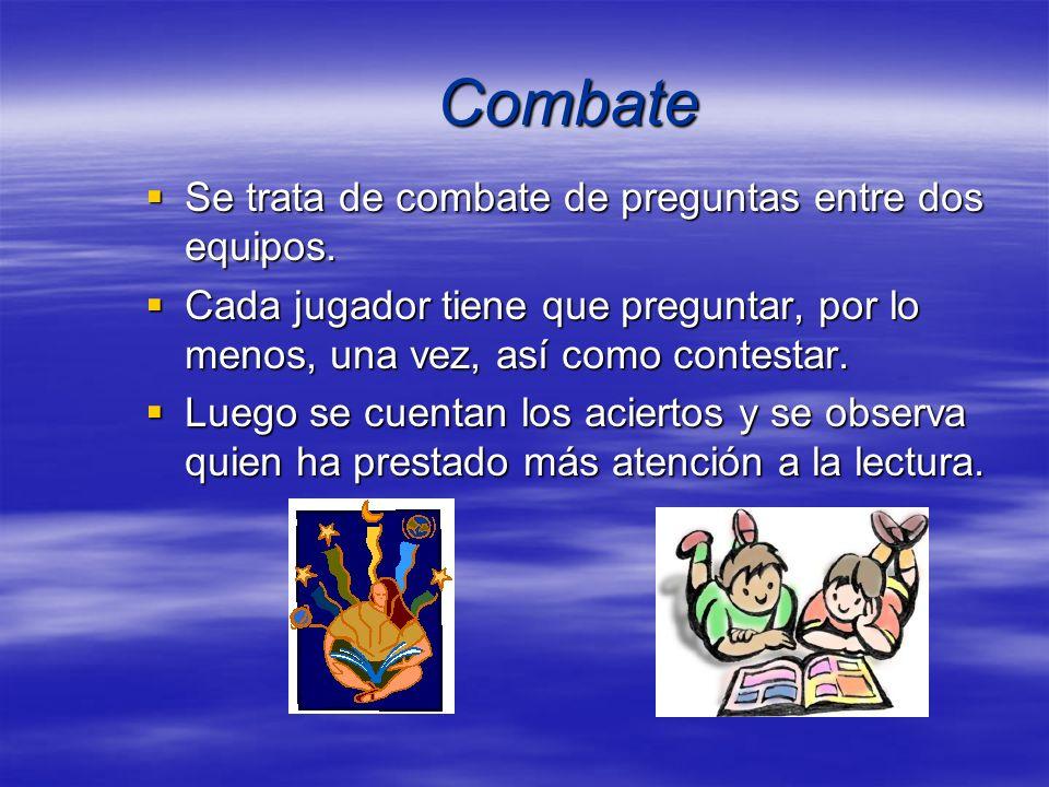 Combate Se trata de combate de preguntas entre dos equipos.