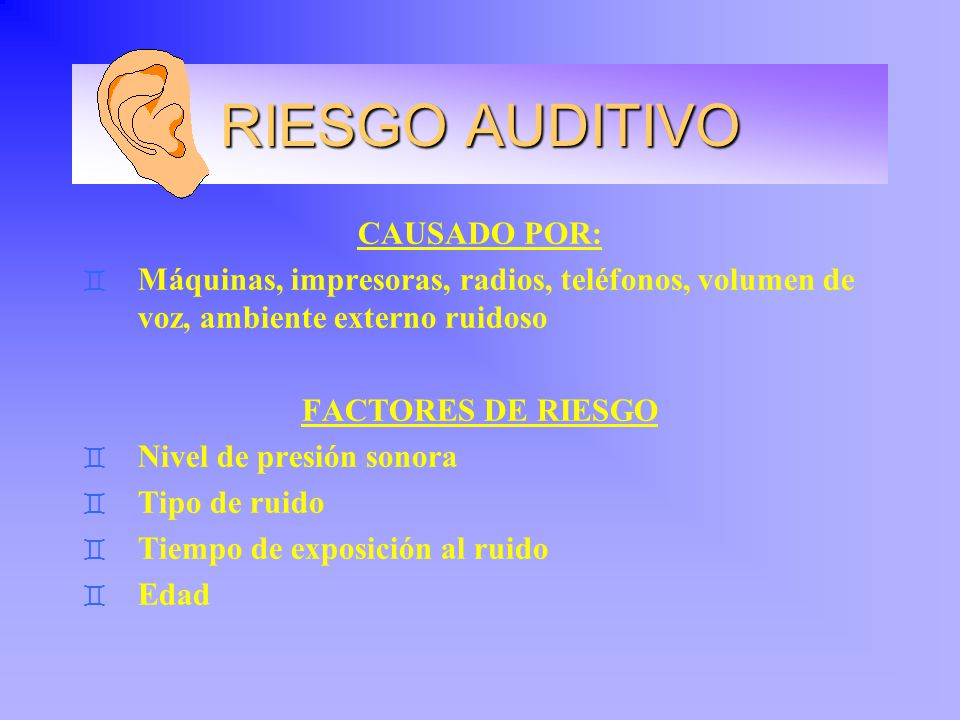 RIESGO AUDITIVO CAUSADO POR: