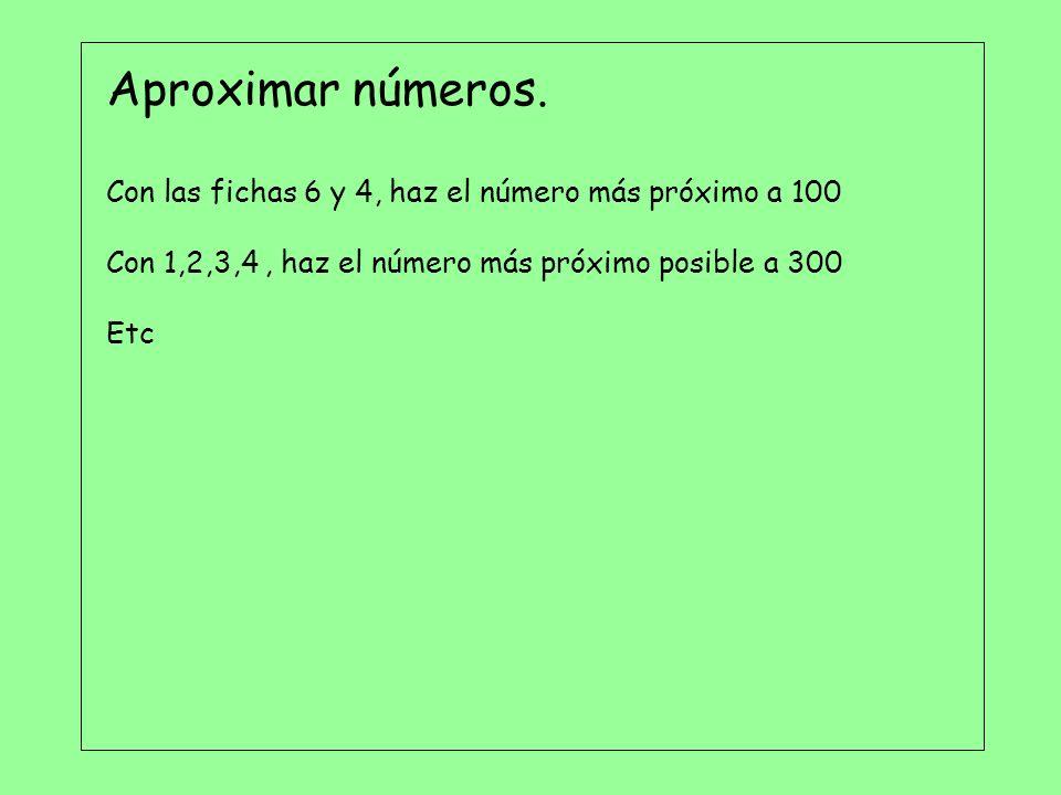 Aproximar números. Con las fichas 6 y 4, haz el número más próximo a 100. Con 1,2,3,4 , haz el número más próximo posible a 300.