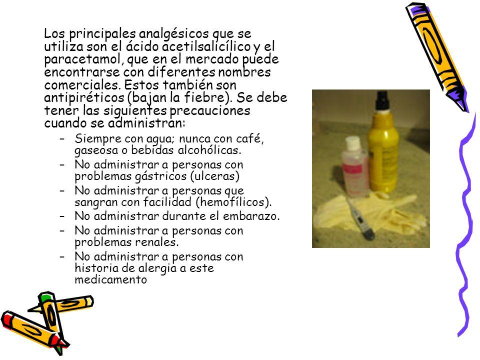 Los principales analgésicos que se utiliza son el ácido acetilsalicílico y el paracetamol, que en el mercado puede encontrarse con diferentes nombres comerciales. Estos también son antipiréticos (bajan la fiebre). Se debe tener las siguientes precauciones cuando se administran: