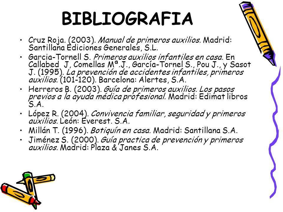 BIBLIOGRAFIA Cruz Roja. (2003). Manual de primeros auxilios. Madrid: Santillana Ediciones Generales, S.L.
