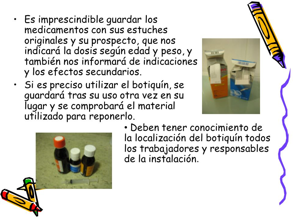 Es imprescindible guardar los medicamentos con sus estuches originales y su prospecto, que nos indicará la dosis según edad y peso, y también nos informará de indicaciones y los efectos secundarios.