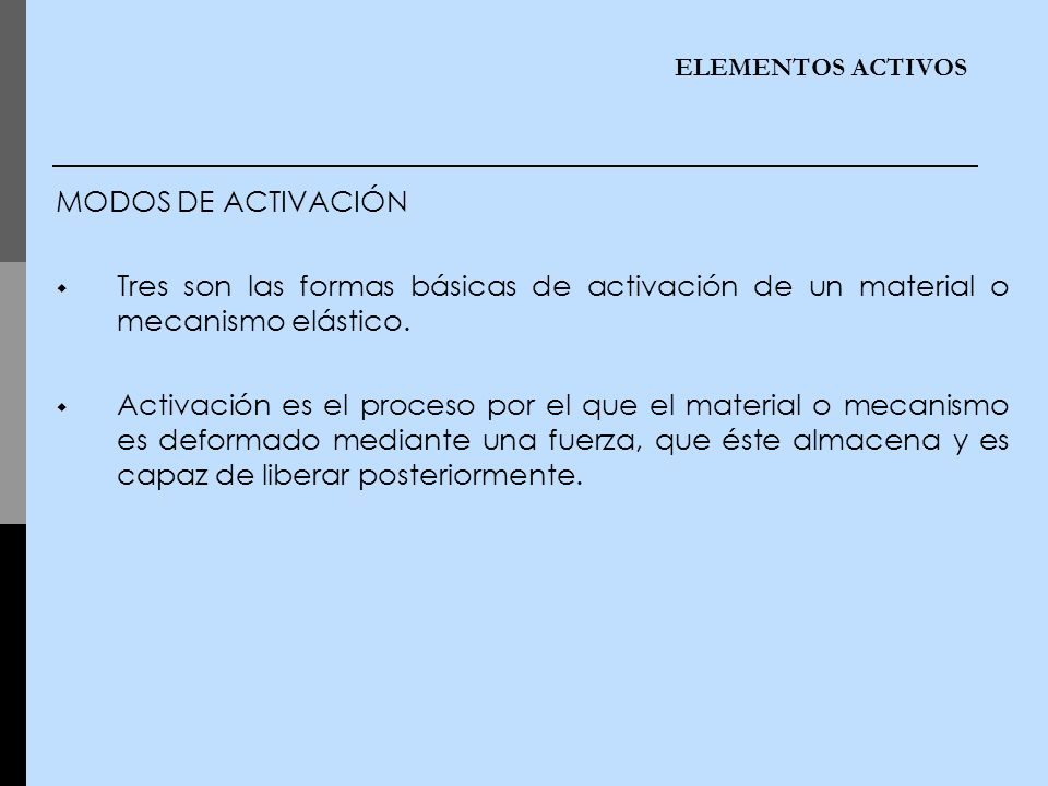 ELEMENTOS ACTIVOS MODOS DE ACTIVACIÓN. Tres son las formas básicas de activación de un material o mecanismo elástico.