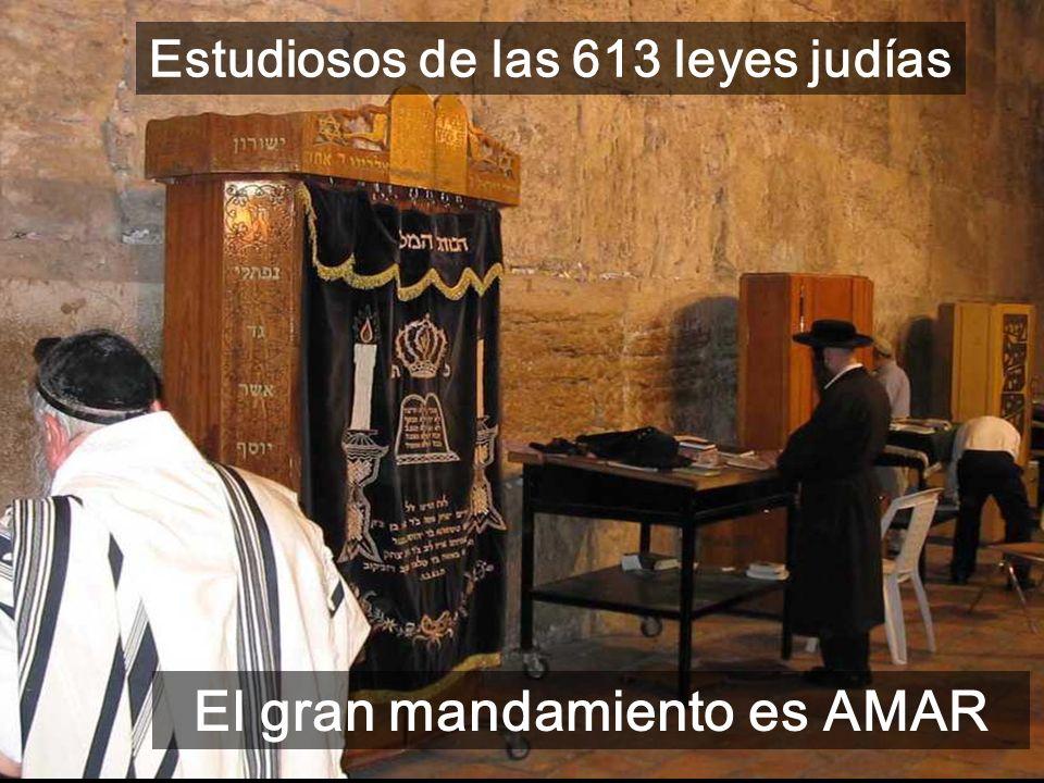 Estudiosos de las 613 leyes judías El gran mandamiento es AMAR