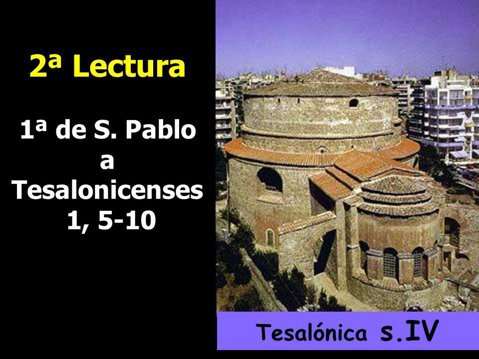 2ª Lectura 1ª de S. Pablo a Tesalonicenses 1, 5-10 Tesalónica s.IV