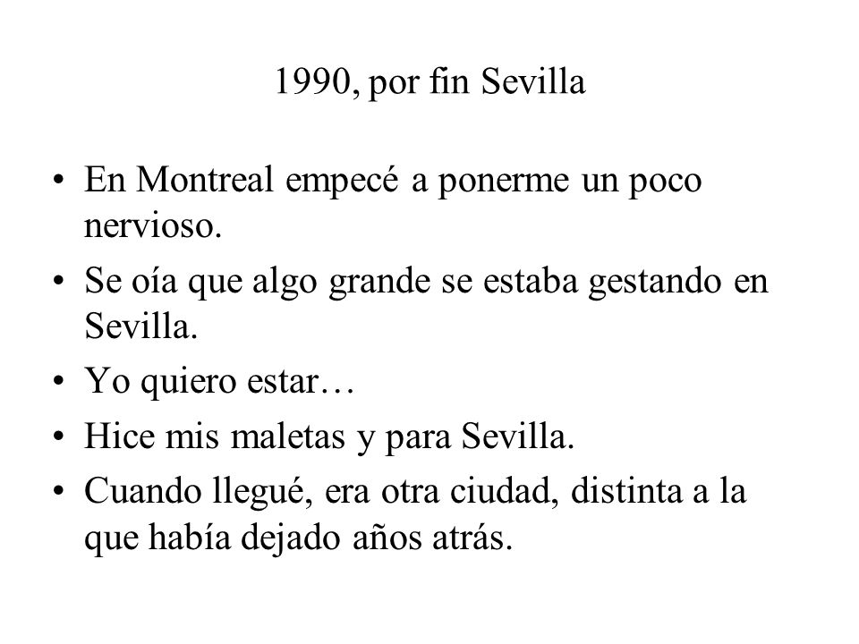 1990, por fin Sevilla En Montreal empecé a ponerme un poco nervioso. Se oía que algo grande se estaba gestando en Sevilla.