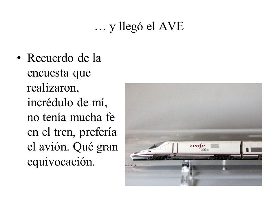 … y llegó el AVE Recuerdo de la encuesta que realizaron, incrédulo de mí, no tenía mucha fe en el tren, prefería el avión.