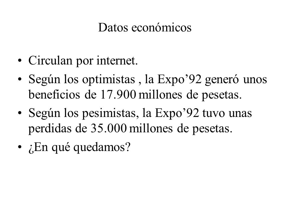 Datos económicos Circulan por internet. Según los optimistas , la Expo'92 generó unos beneficios de 17.900 millones de pesetas.