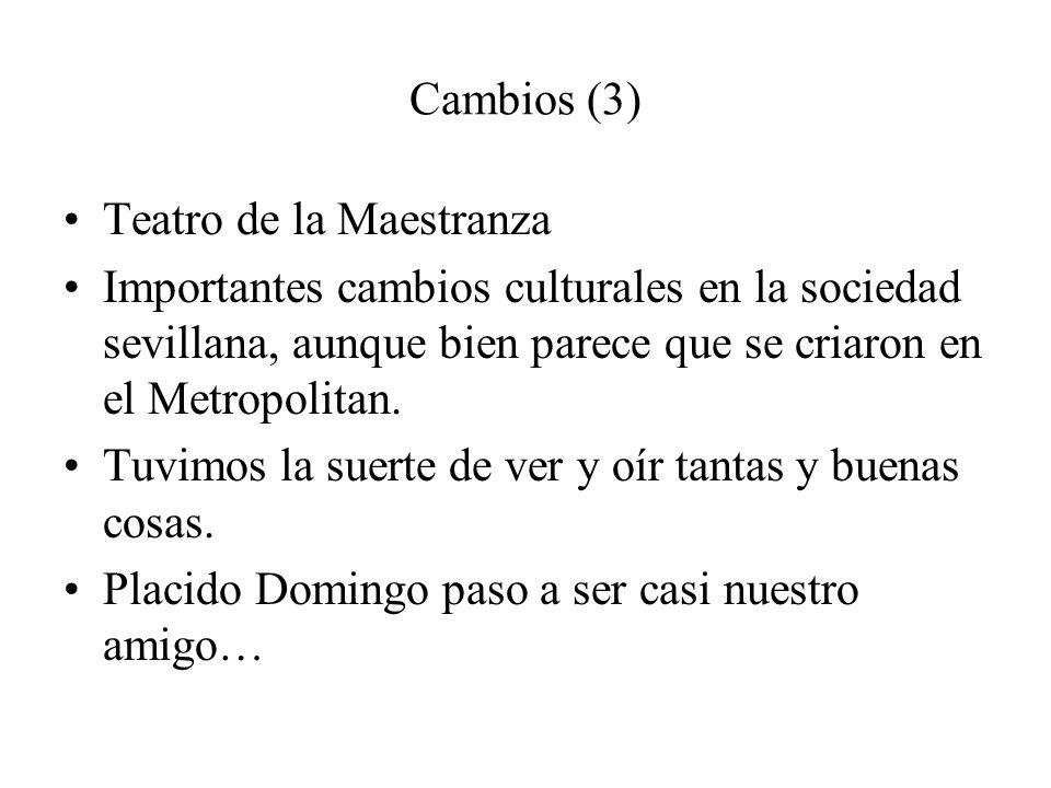 Cambios (3)Teatro de la Maestranza. Importantes cambios culturales en la sociedad sevillana, aunque bien parece que se criaron en el Metropolitan.