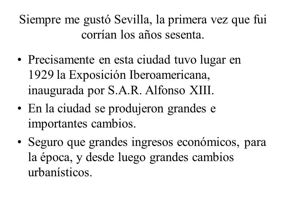 Siempre me gustó Sevilla, la primera vez que fui corrían los años sesenta.