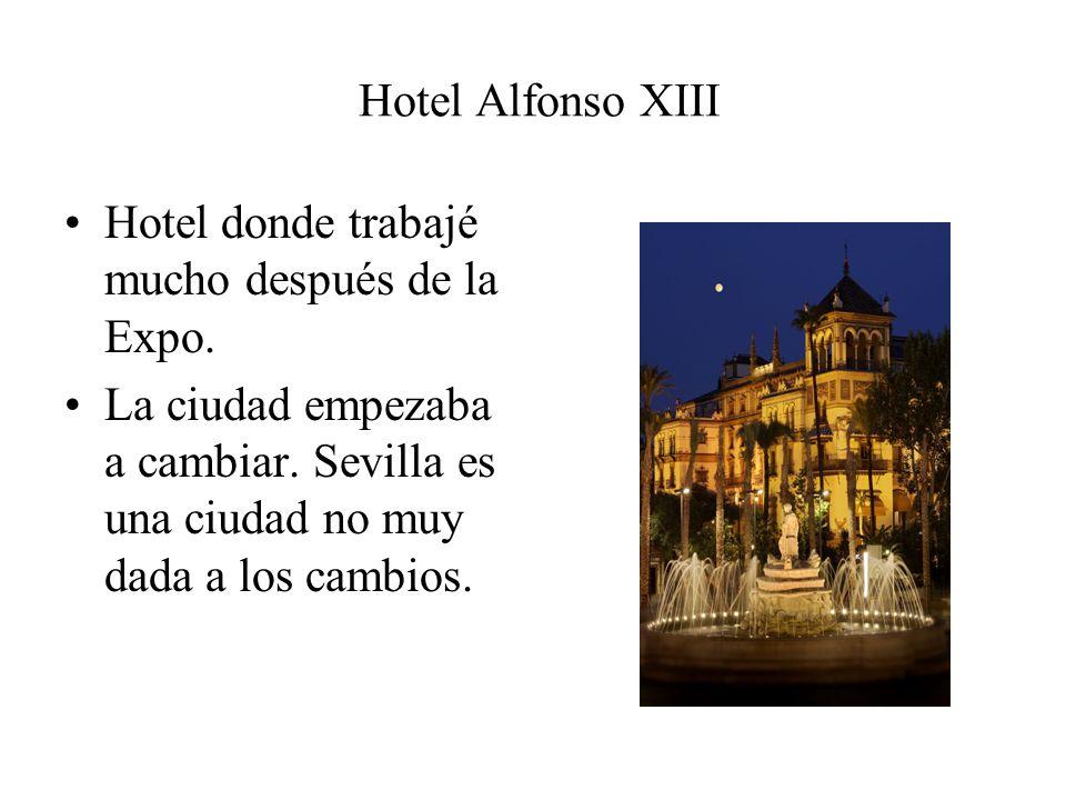 Hotel Alfonso XIII Hotel donde trabajé mucho después de la Expo.