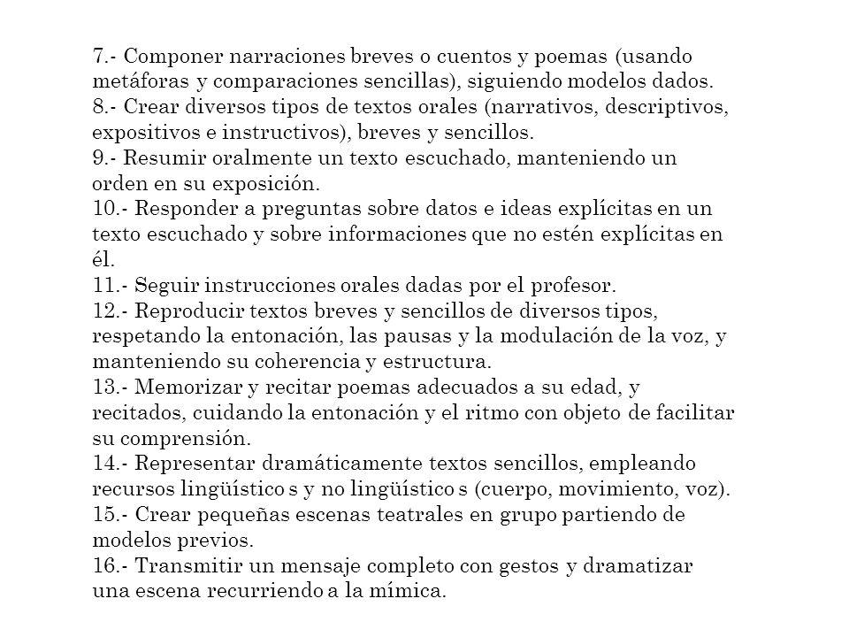7.- Componer narraciones breves o cuentos y poemas (usando metáforas y comparaciones sencillas), siguiendo modelos dados.