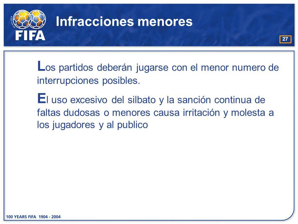 Infracciones menores Los partidos deberán jugarse con el menor numero de interrupciones posibles.