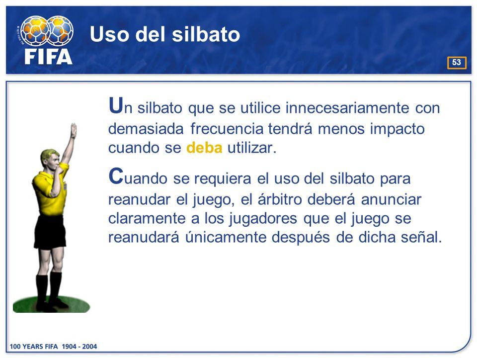 Uso del silbato Un silbato que se utilice innecesariamente con demasiada frecuencia tendrá menos impacto cuando se deba utilizar.
