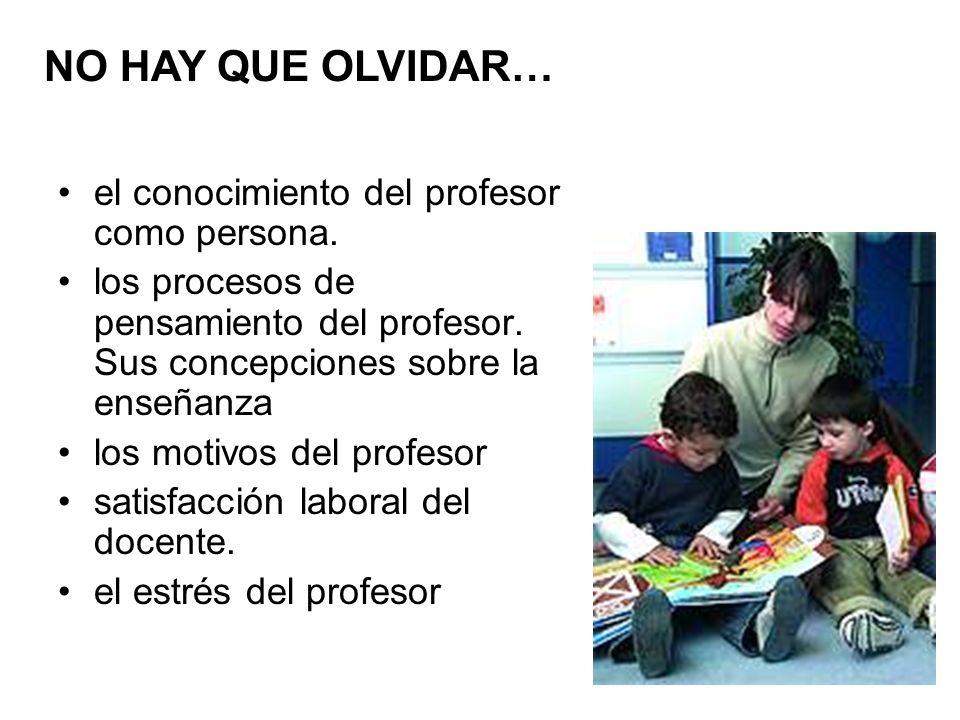 NO HAY QUE OLVIDAR… el conocimiento del profesor como persona.