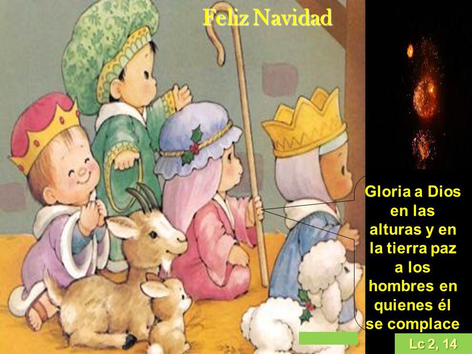 Feliz Navidad Gloria a Dios en las alturas y en la tierra paz a los hombres en quienes él se complace.