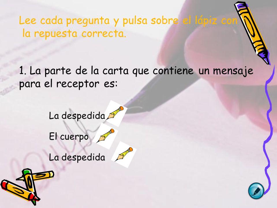 Lee cada pregunta y pulsa sobre el lápiz con la repuesta correcta.