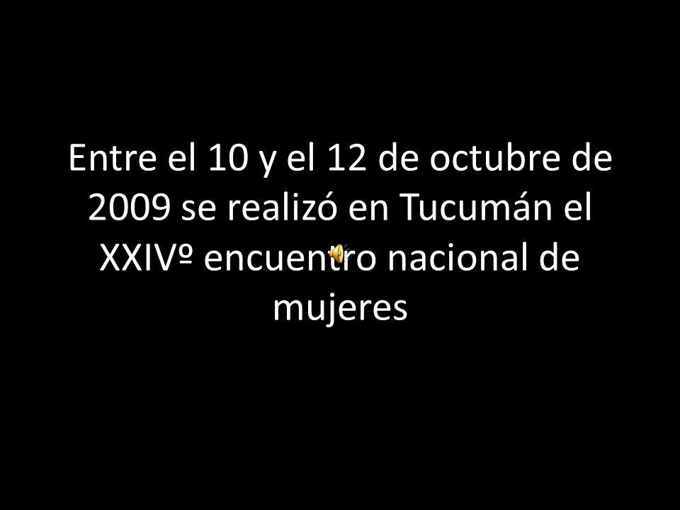 Entre el 10 y el 12 de octubre de 2009 se realizó en Tucumán el XXIVº encuentro nacional de mujeres