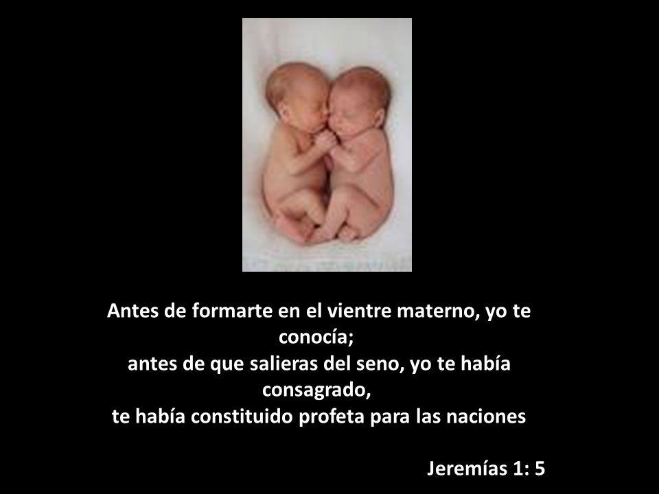 Antes de formarte en el vientre materno, yo te conocía; antes de que salieras del seno, yo te había consagrado, te había constituido profeta para las naciones