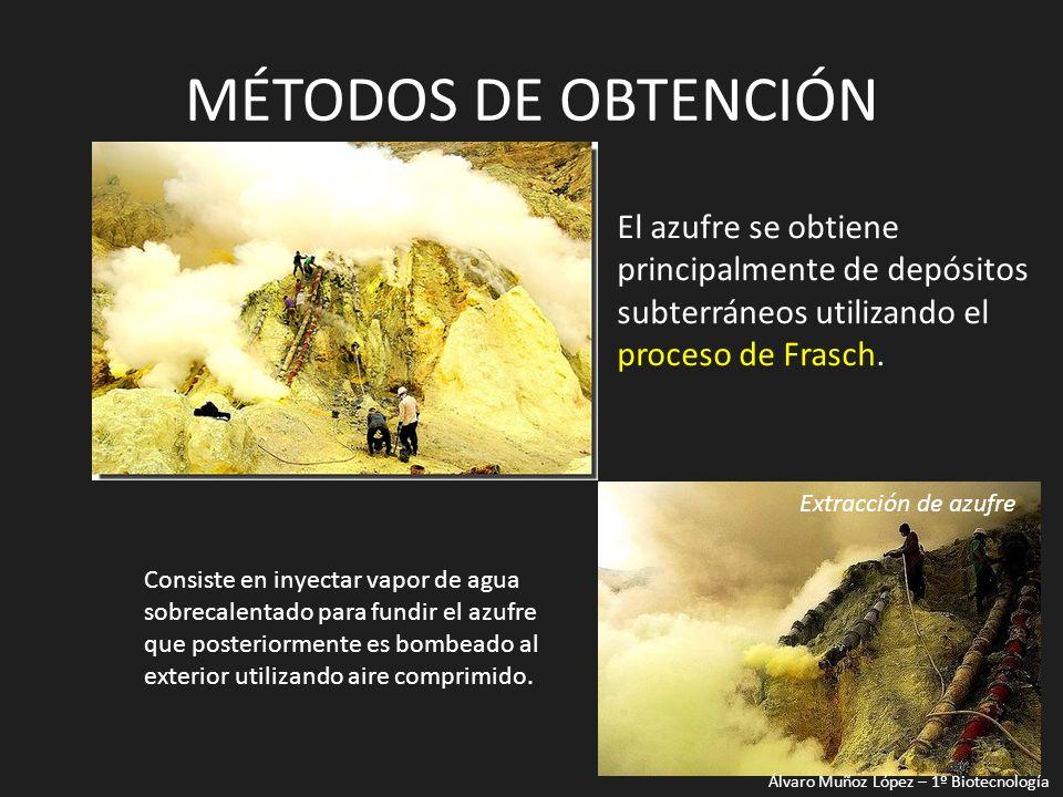 MÉTODOS DE OBTENCIÓN El azufre se obtiene principalmente de depósitos subterráneos utilizando el proceso de Frasch.