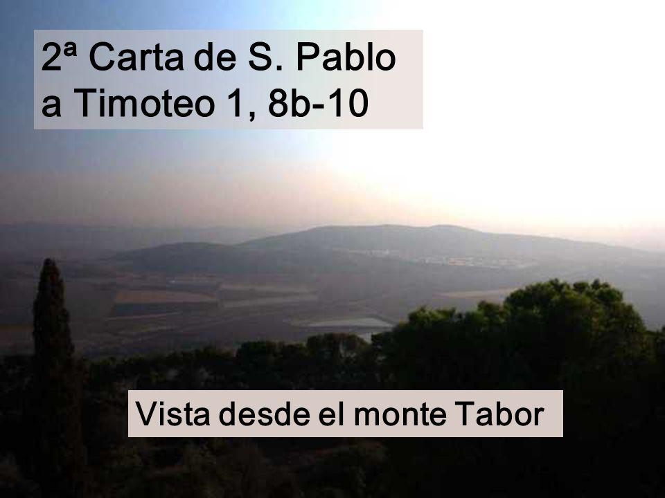 2ª Carta de S. Pablo a Timoteo 1, 8b-10 Vista desde el monte Tabor