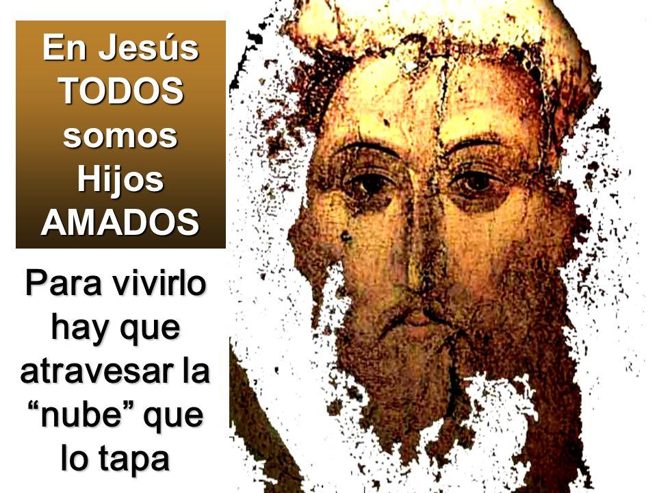 En Jesús TODOS somos Hijos AMADOS