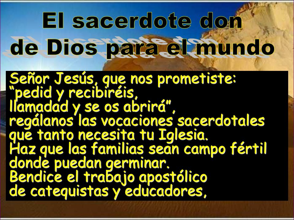 El sacerdote donde Dios para el mundo. Señor Jesús, que nos prometiste: pedid y recibiréis, llamadad y se os abrirá ,