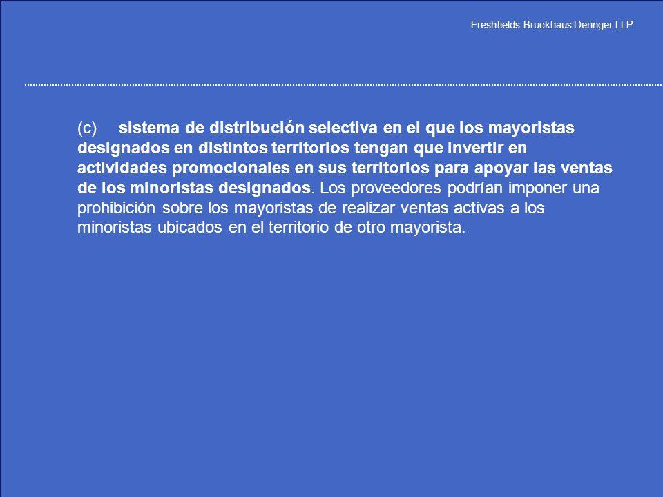 (c) sistema de distribución selectiva en el que los mayoristas designados en distintos territorios tengan que invertir en actividades promocionales en sus territorios para apoyar las ventas de los minoristas designados.