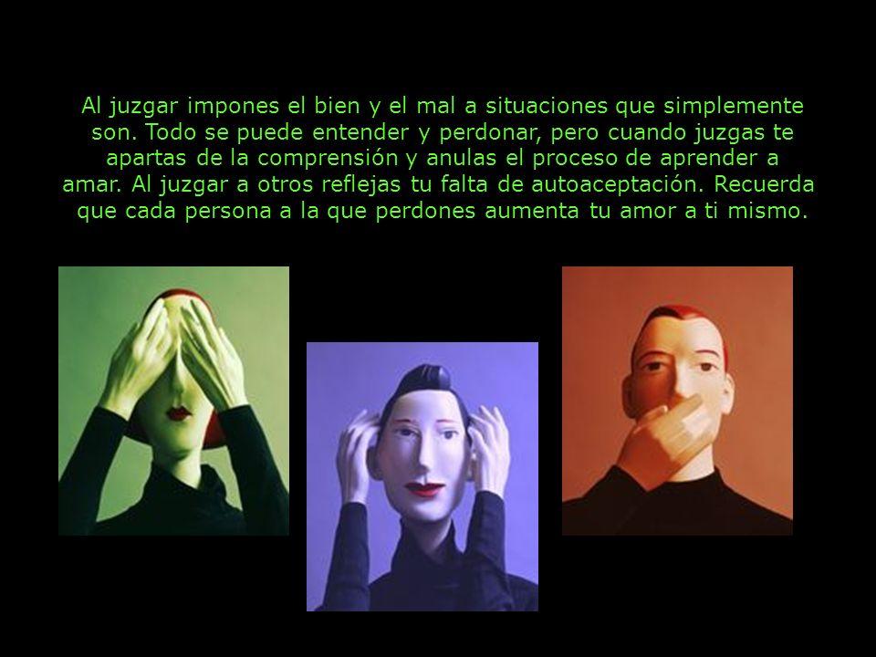 Al juzgar impones el bien y el mal a situaciones que simplemente