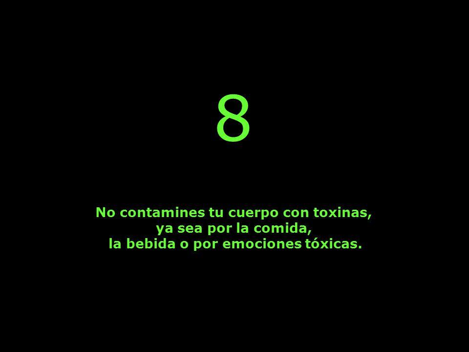 8 No contamines tu cuerpo con toxinas, ya sea por la comida,